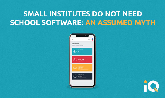 Small Institutes Do Not Need School Software? An Assumed myth.