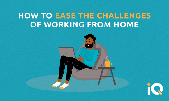 How to ease the challenges of working from home
