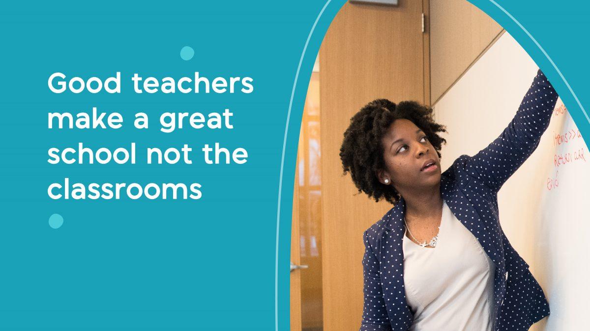 Good teachers make great schools